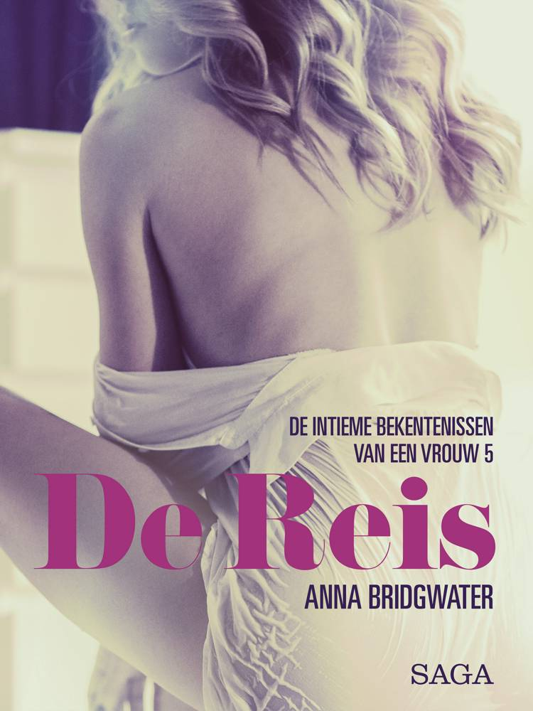 De Reis - de intieme bekentenissen van een vrouw 5 - erotisch verhaal af Anna Bridgwater