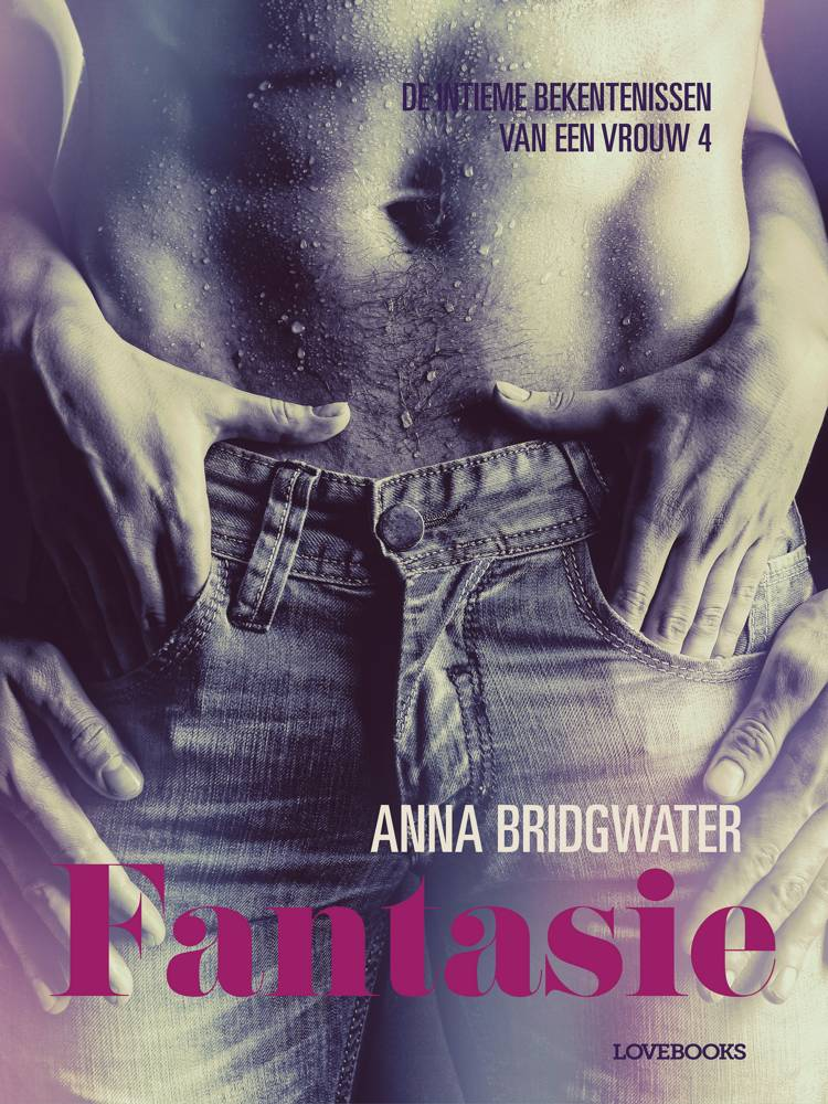 Fantasie - de intieme bekentenissen van een vrouw 4 - erotisch verhaal af Anna Bridgwater