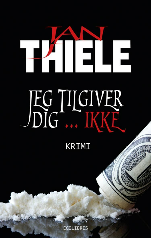 Jeg tilgiver dig ... ikke af Jan Thiele