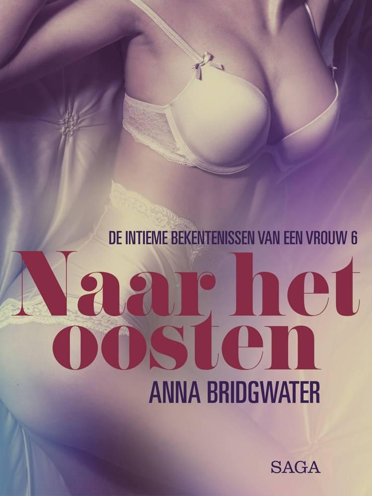 Naar het oosten - de intieme bekentenissen van een vrouw 6 - erotisch verhaal af Anna Bridgwater
