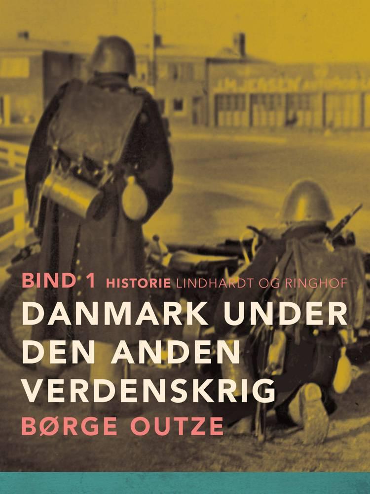 Danmark under den anden verdenskrig. Bind 1 af Børge Outze
