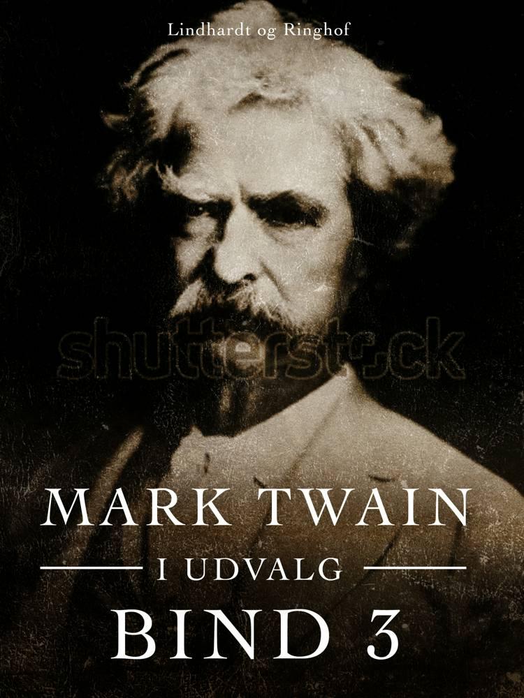 Mark Twain i udvalg. Bind 3 af Mark Twain