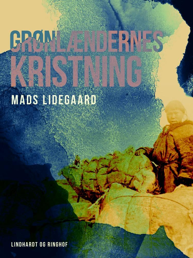 Grønlændernes kristning af Mads Lidegaard