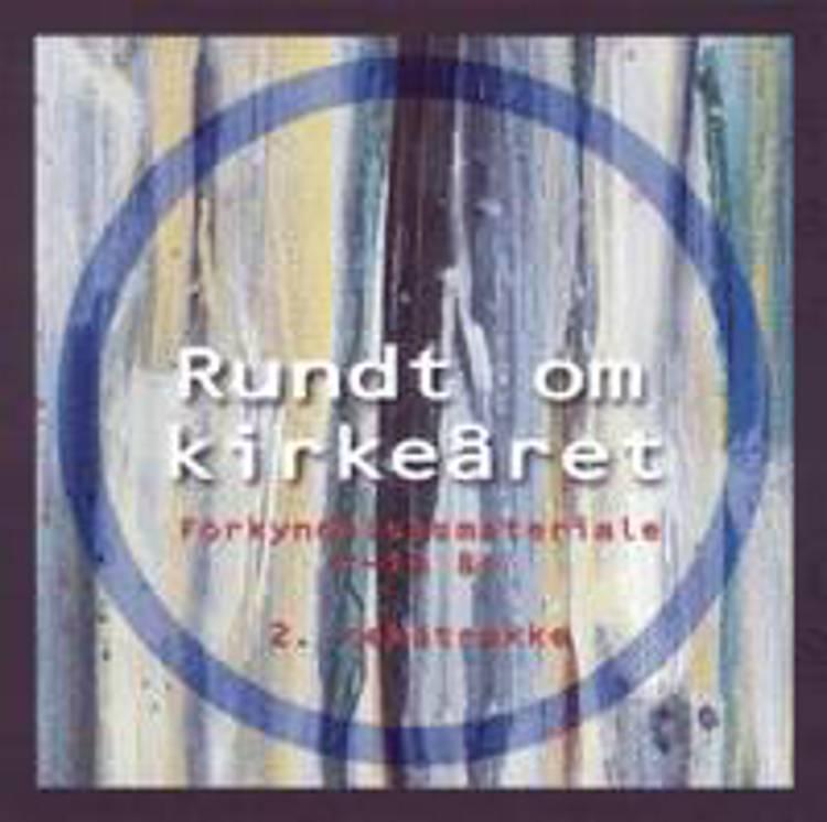Rundt om kirkeåret - 2. tekstrække af Gitte Thorsøe Bak og Niels Christian Kobbelgaard