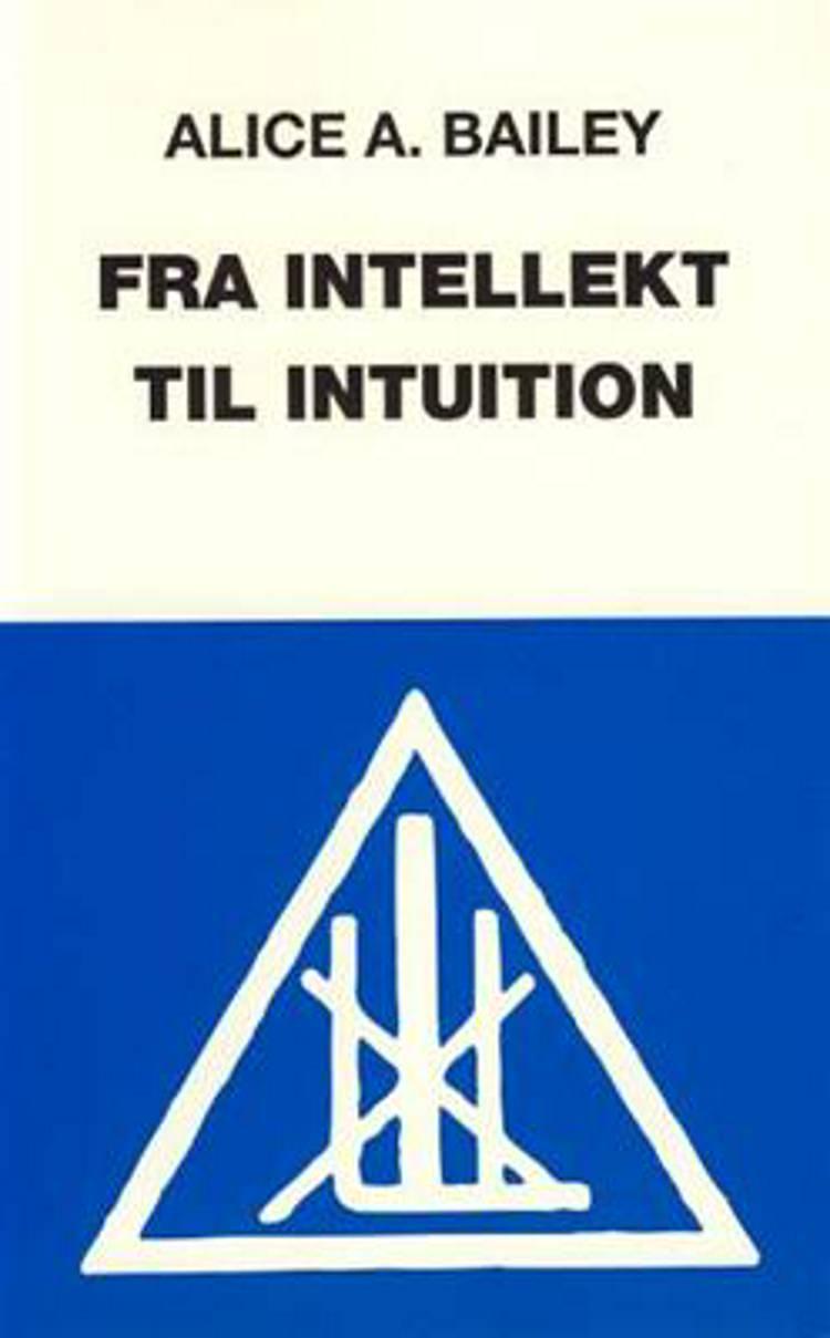 Fra intellekt til intuition af Alice A. Bailey