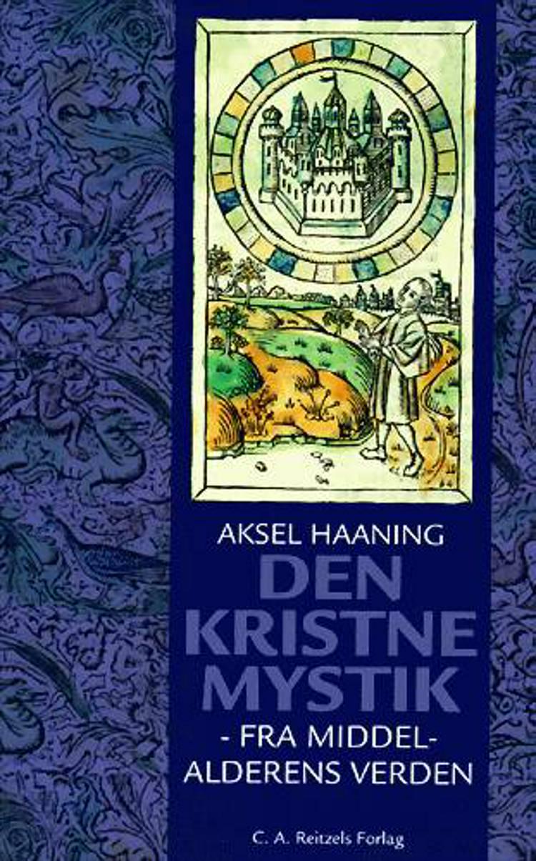 Den kristne mystik - fra middelalderens verden af Aksel Haaning