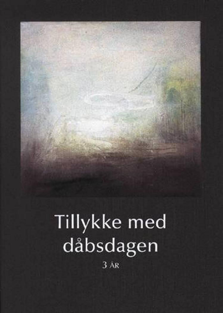 Tillykke med dåbsdagen 3 år af Hanne Birgitte Kristiansen og Per Bucholdt Andreasen