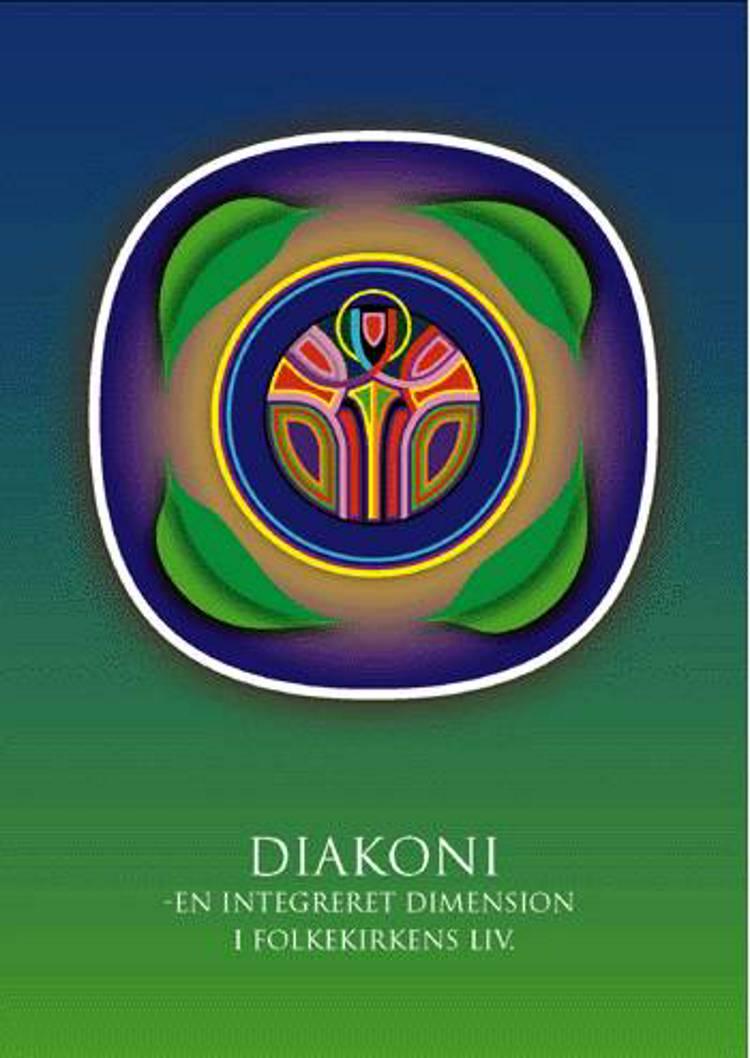 Diakoni - en integreret dimension i folkekirkens liv