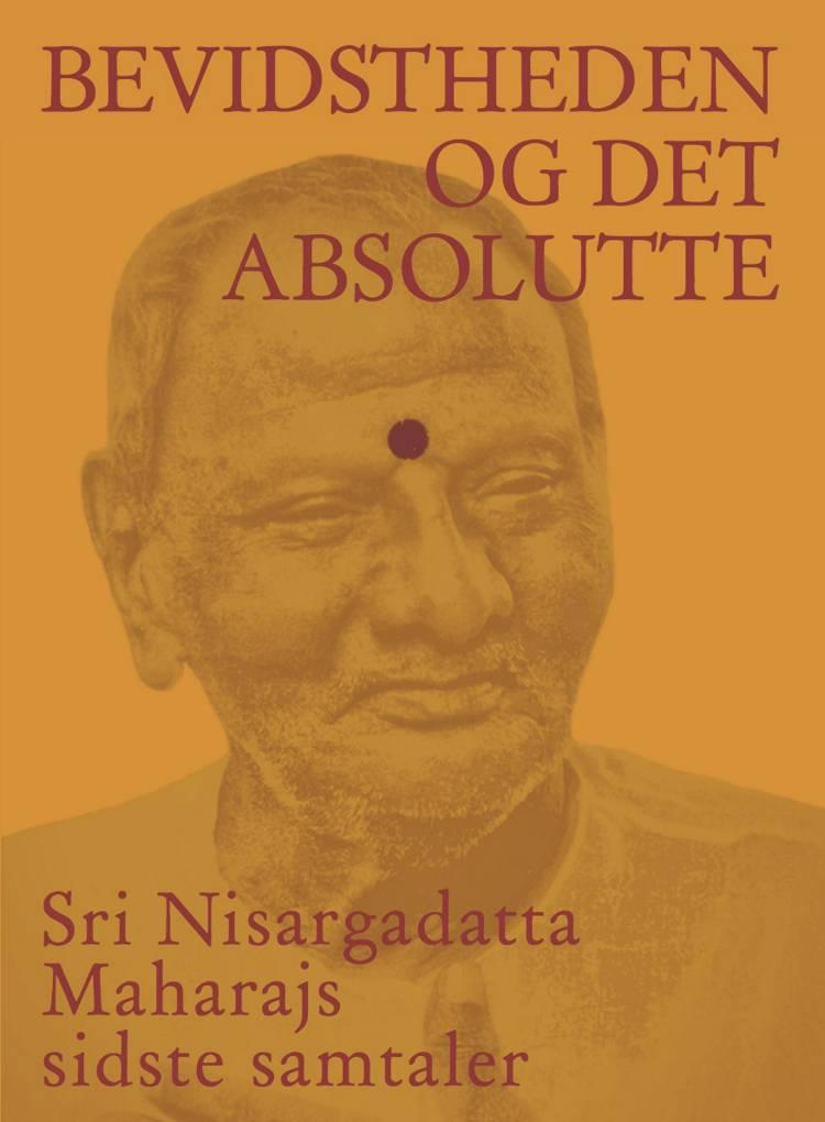 Bevidstheden og det absolutte af Sri Nisargadatta Nisargadatta Maharaj