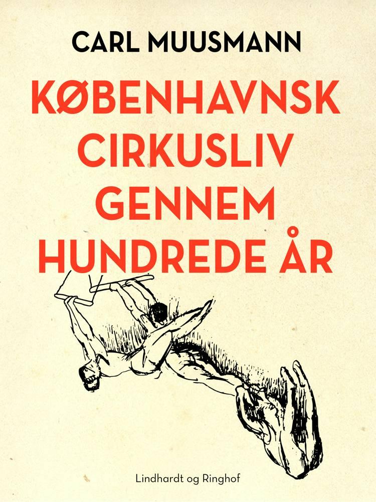 Københavnsk cirkusliv gennem hundrede år af Carl Muusmann
