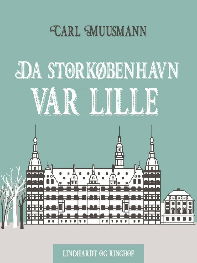 Da Storkøbenhavn var lille af Carl Muusmann