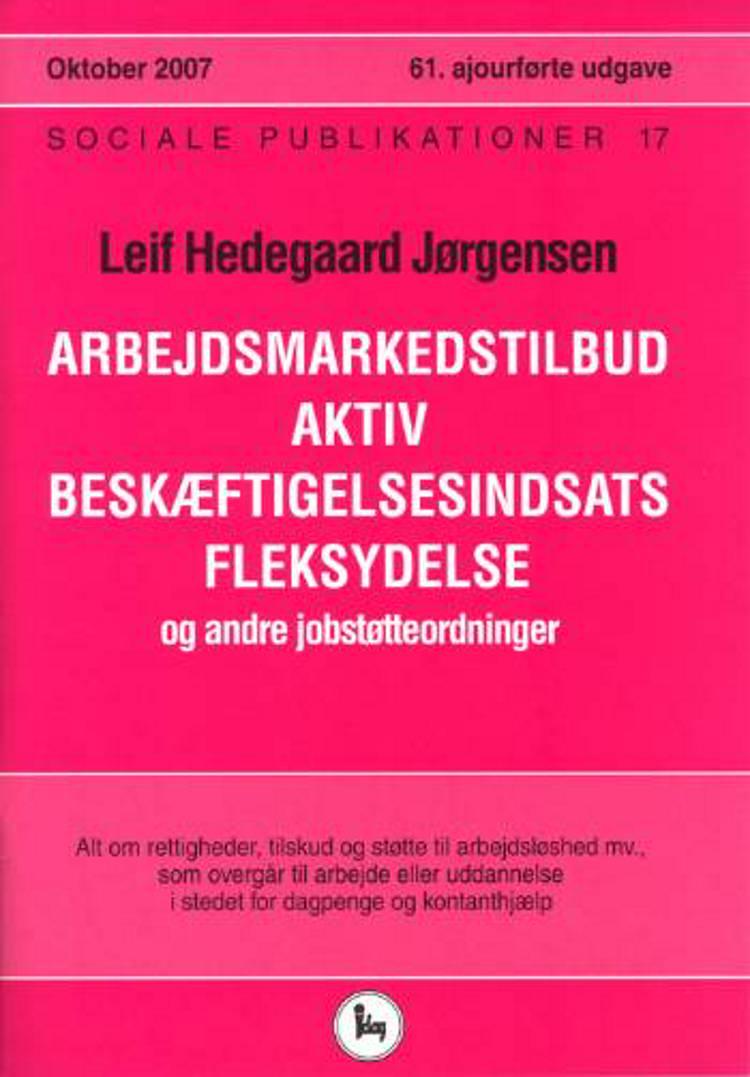 Arbejdsmarkedstilbud, aktiv beskæftigelsesindsats, fleksydelse og andre jobstøtteordninger af Leif Hedegaard Jørgensen