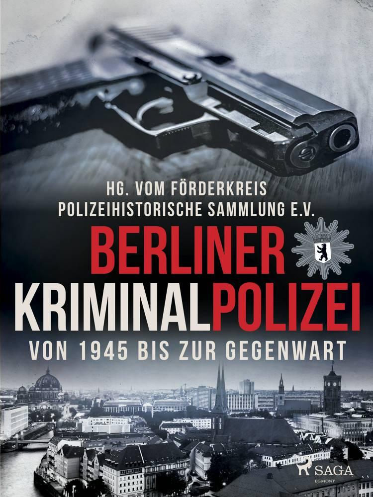 Berliner Kriminalpolizei von 1945 bis zur Gegenwart af Polizeihistorische Sammlung