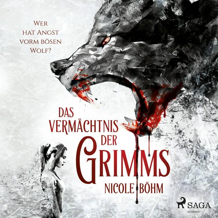 Das Vermächtnis der Grimms: Wer hat Angst vorm bösen Wolf? (Band 1) af Nicole Böhm