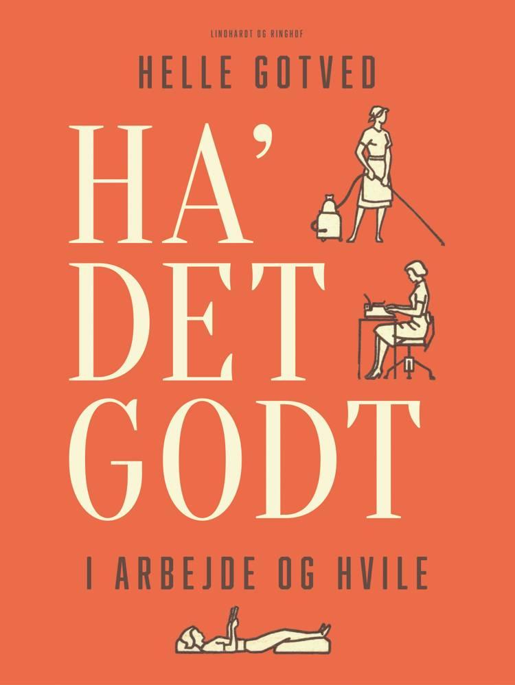 Ha' det godt i arbejde og hvile af Helle Gotved