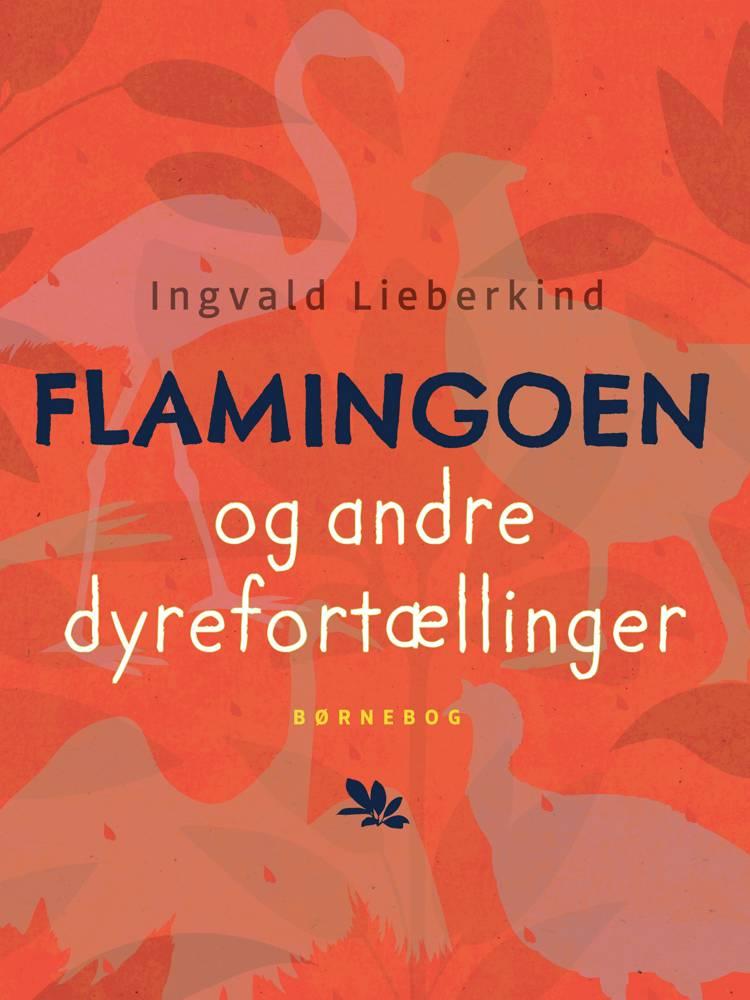 Flamingoen og andre dyrefortællinger af Ingvald Lieberkind