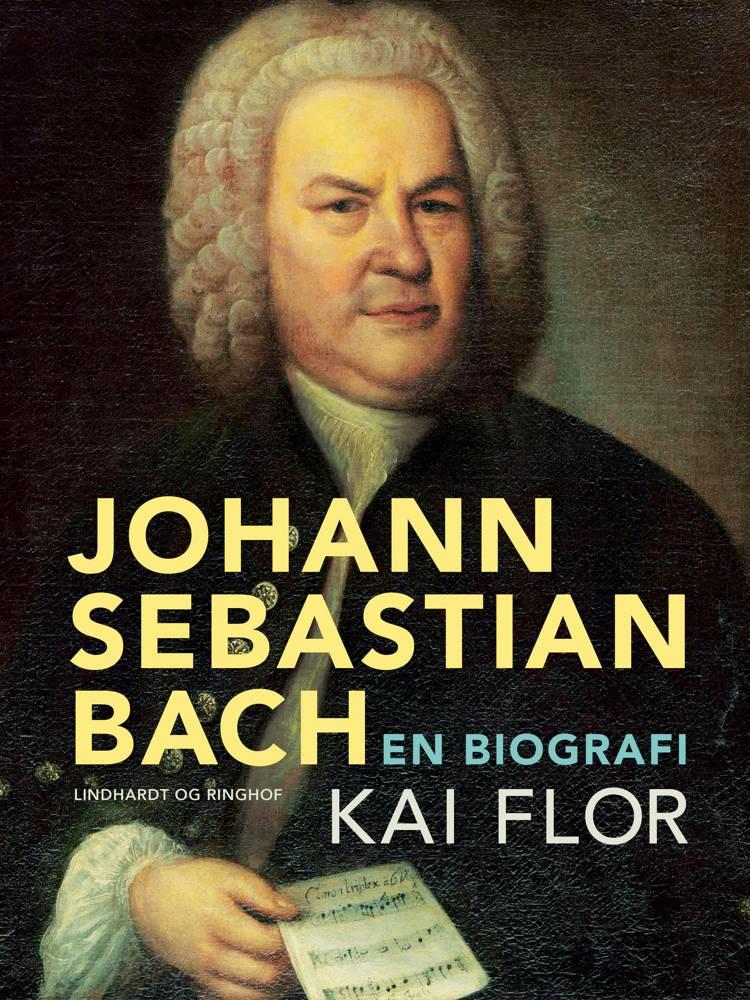 Johann Sebastian Bach. En biografi af Kai Flor