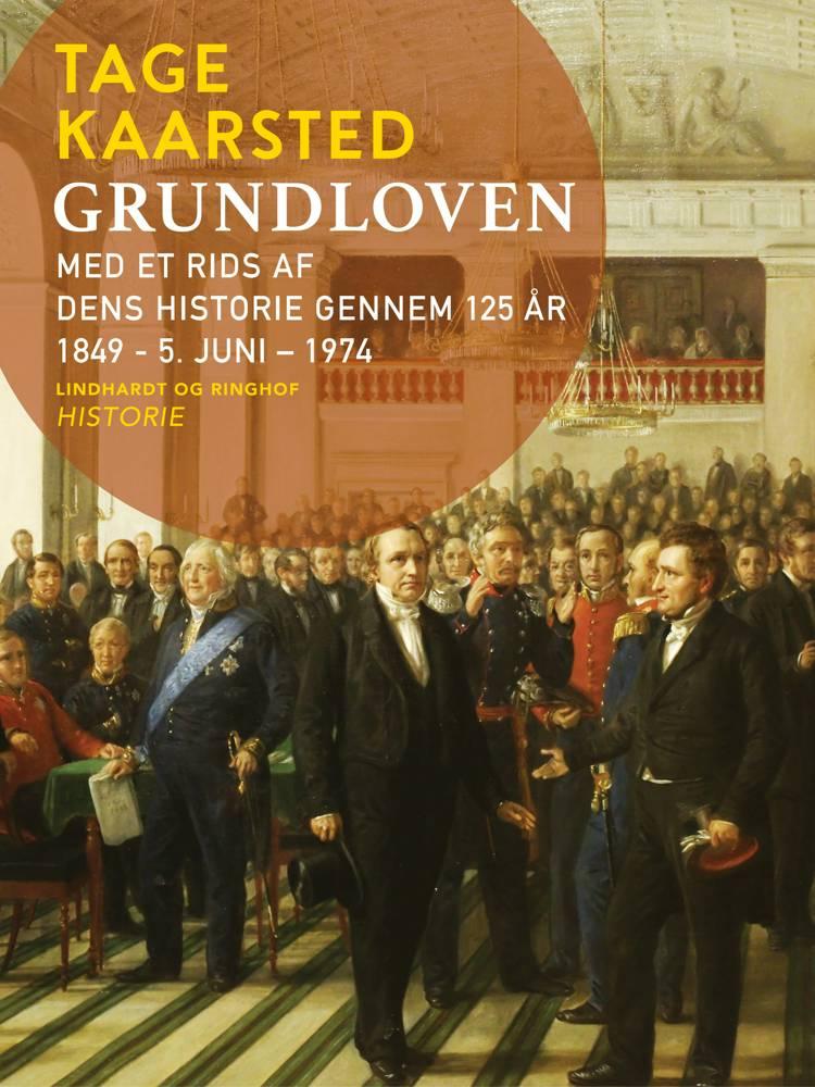 Grundloven. Med et rids af dens historie gennem 125 år 1849 - 5. juni - 1974 af Tage Kaarsted
