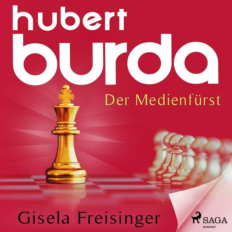 Hubert Burda - Der Medienfürst af Gisela Maria Freisinger