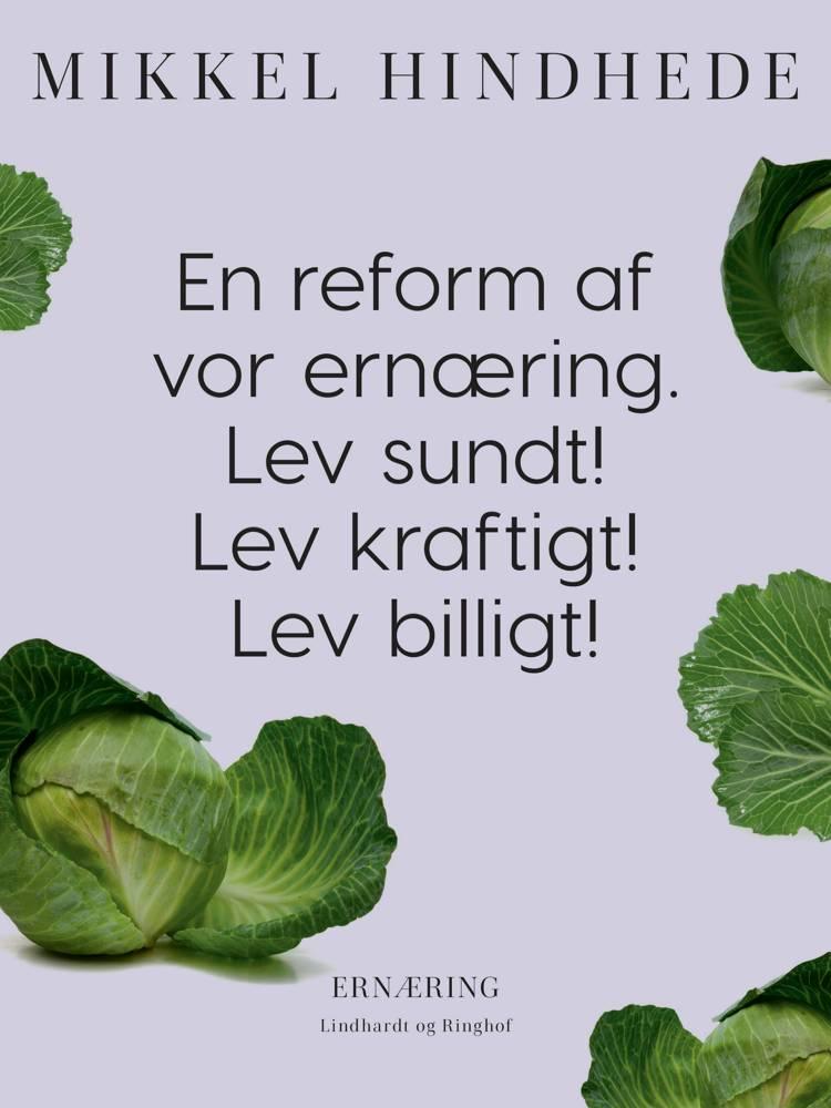 En reform af vor ernæring. Lev sundt! Lev kraftigt! Lev billigt! af Mikkel Hindhede