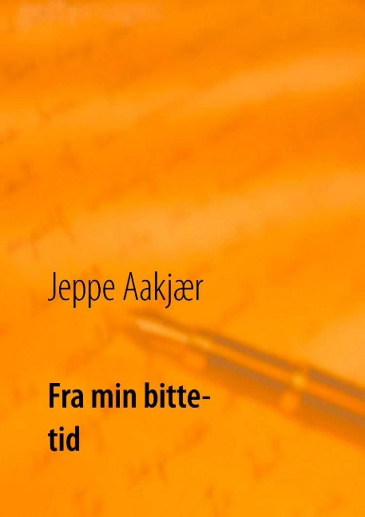 Fra min bitte-tid af Jeppe Aakjær og Poul Erik Kristensen