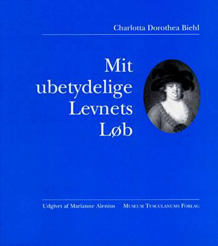 Mit ubetydelige Levnets Løb af Charlotta Dorothea Biehl