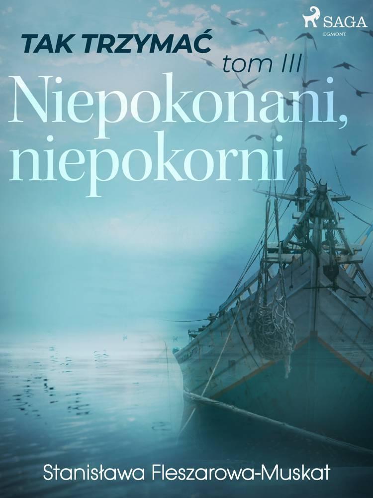 Tak trzymać tom 3: Niepokonani, niepokorni af Stanisława Fleszarowa-Muskat