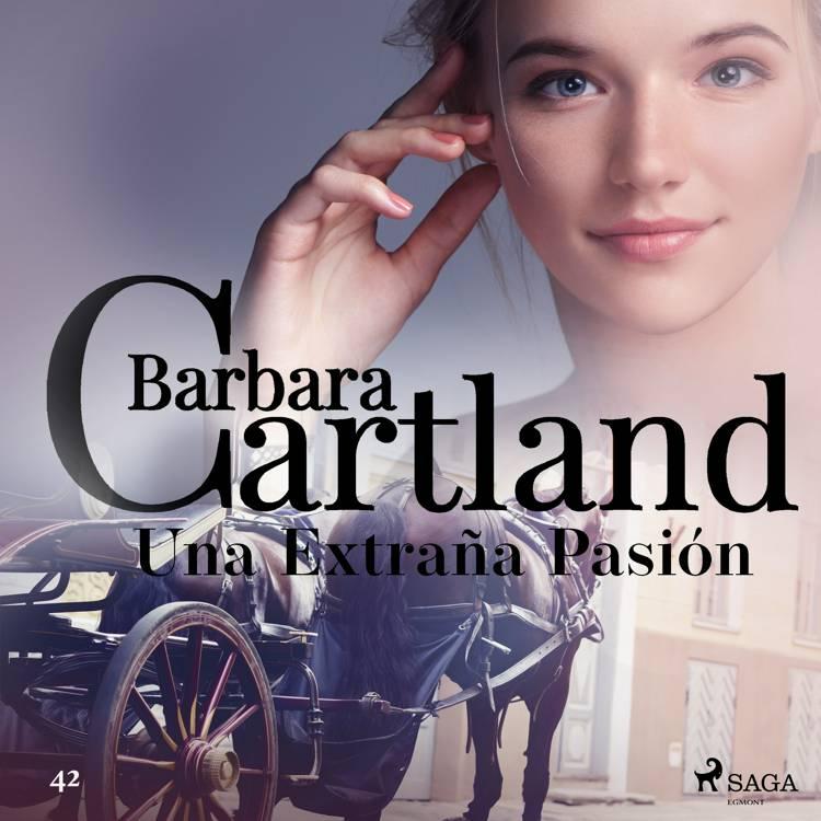 Una Extraña Pasión (La Colección Eterna de Barbara Cartland 42) af Barbara Cartland
