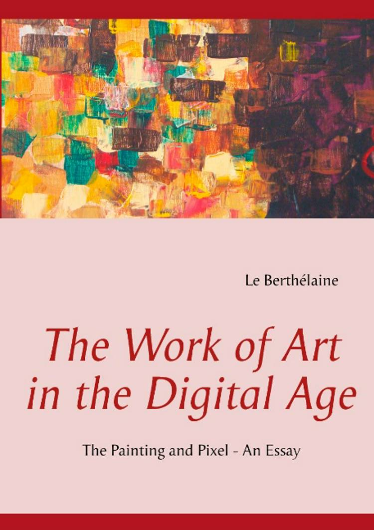 The Work of Art in the Digital Age af Le Berthélaine