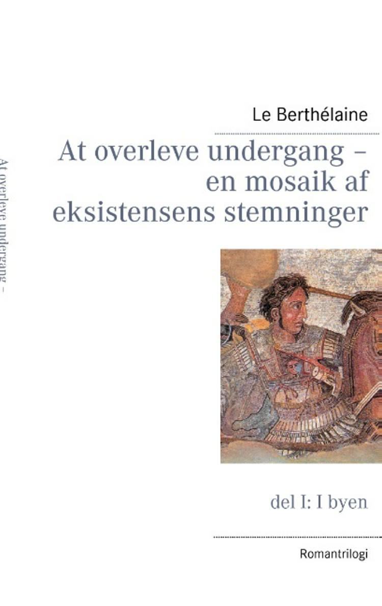At overleve undergang - en mosaik af eksistensens stemninger af Le Berthélaine