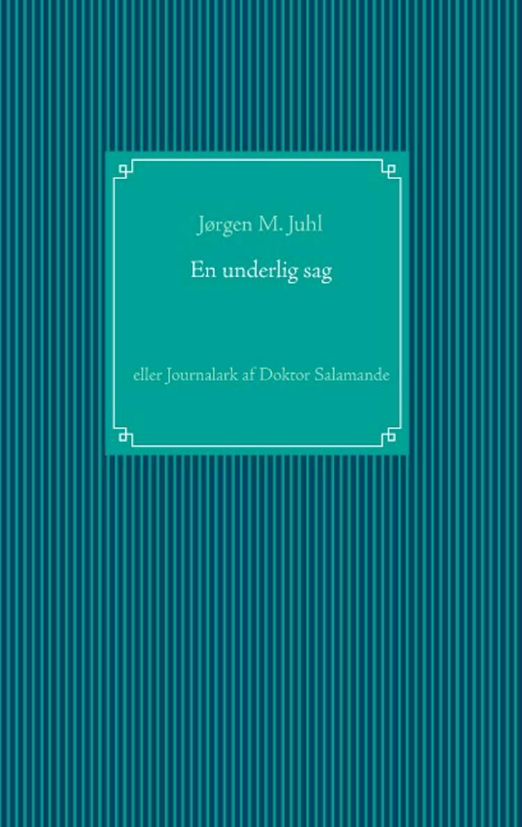 En underlig sag eller Journalark af doktor Salamande af Jørgen M. Juhl