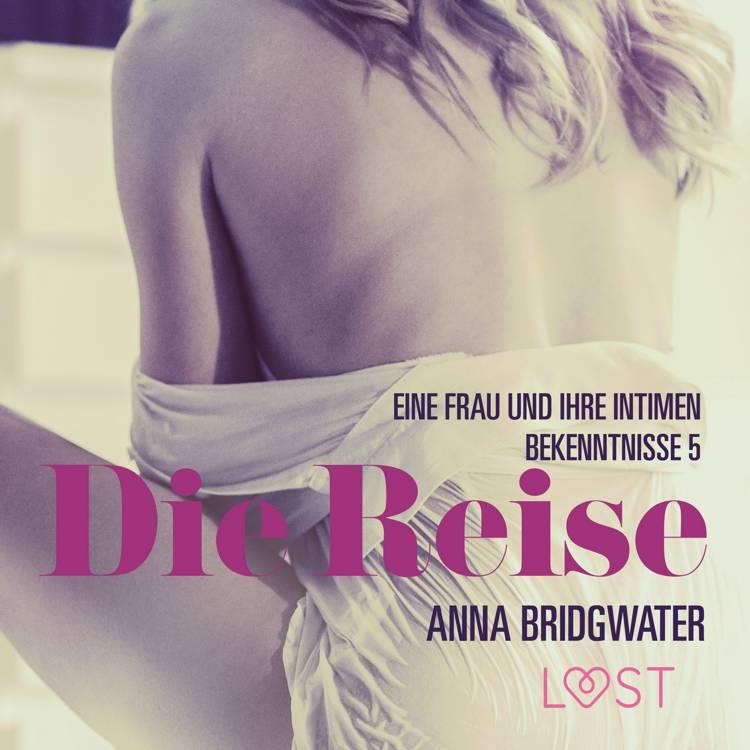Die Reise - eine Frau und ihre intimen Bekenntnisse 5 af Anna Bridgwater