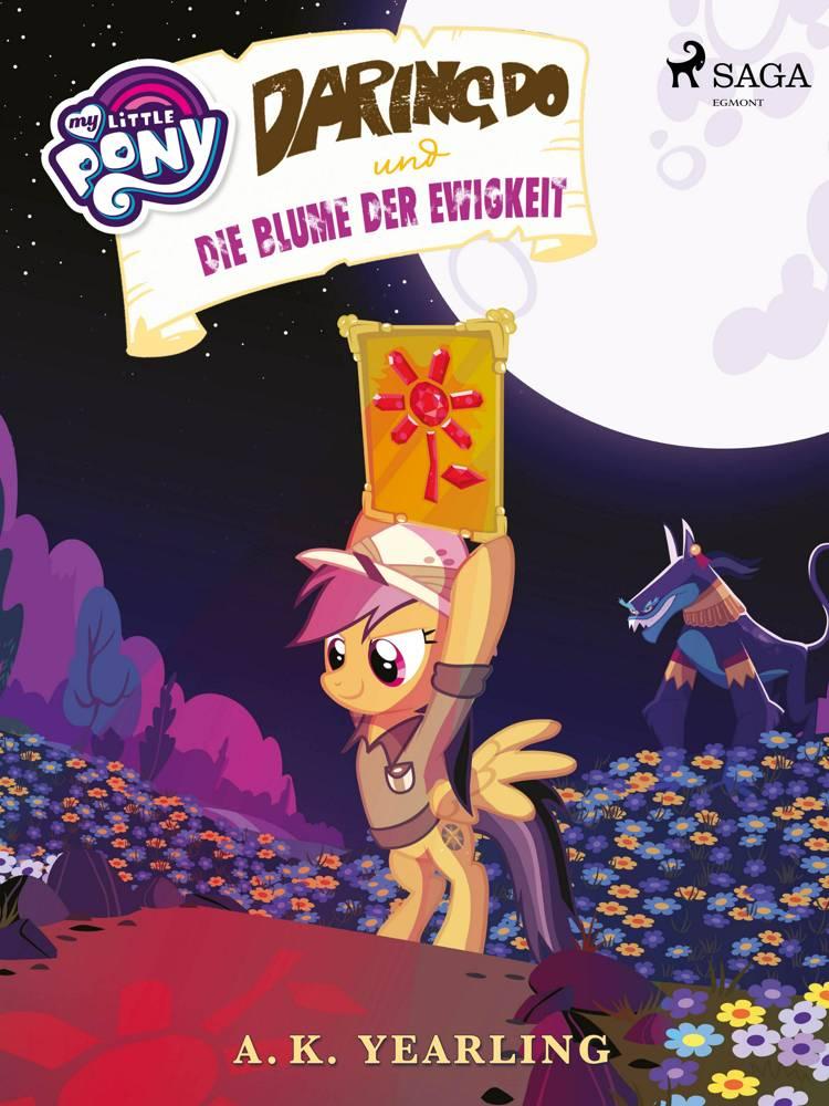 My Little Pony - Daring Do und die Blume der Ewigkeit af A. K. Yearling