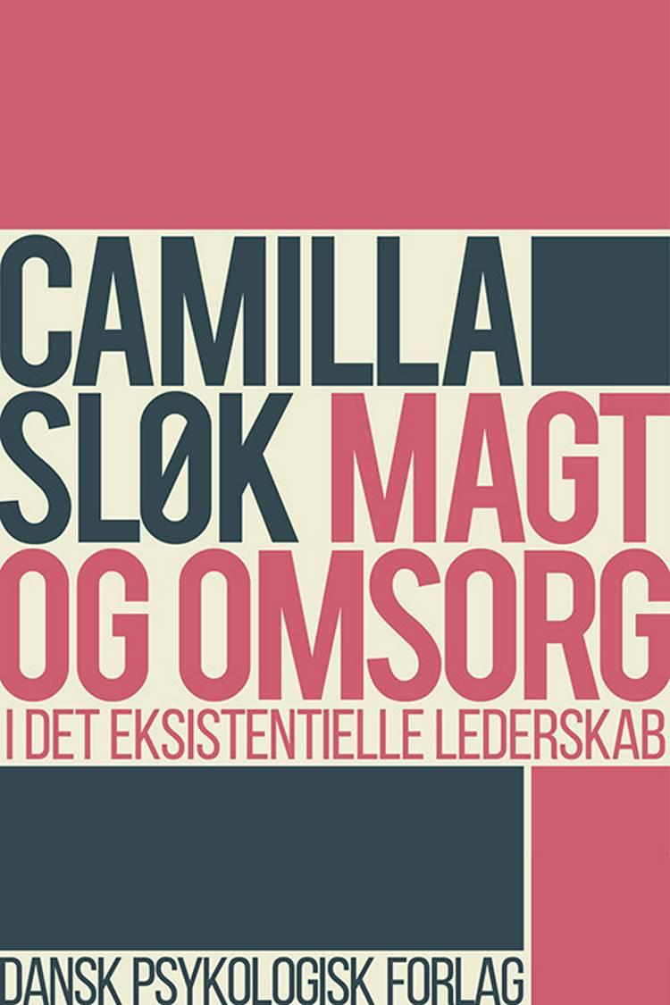 Magt og omsorg i det eksistentielle lederskab af Camilla Sløk