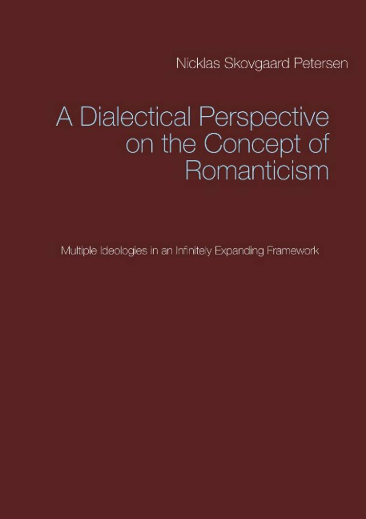 A Dialectical Perspective on the Concept of Romanticism af Nicklas Skovgaard Petersen