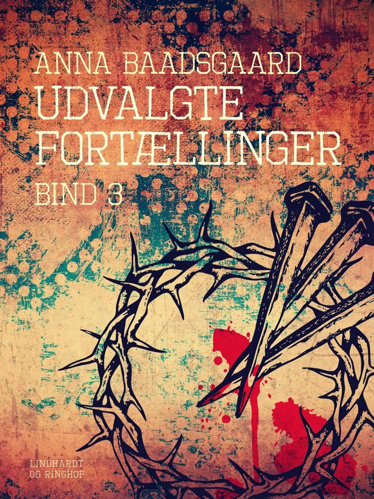 Udvalgte fortællinger. Bind 3 af Anna Baadsgaard