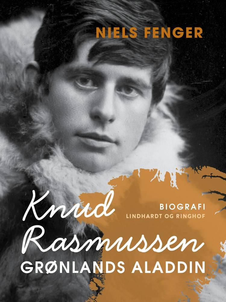 Knud Rasmussen. Grønlands Aladdin af Niels Fenger