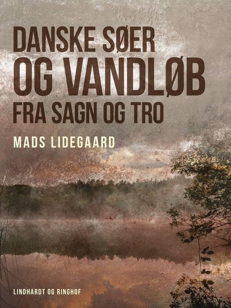 Danske søer og vandløb fra sagn og tro af Mads Lidegaard