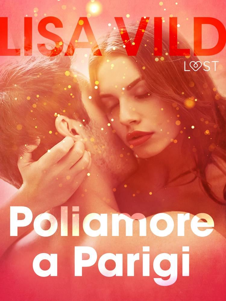 Poliamore a Parigi - Breve racconto erotico af Lisa Vild
