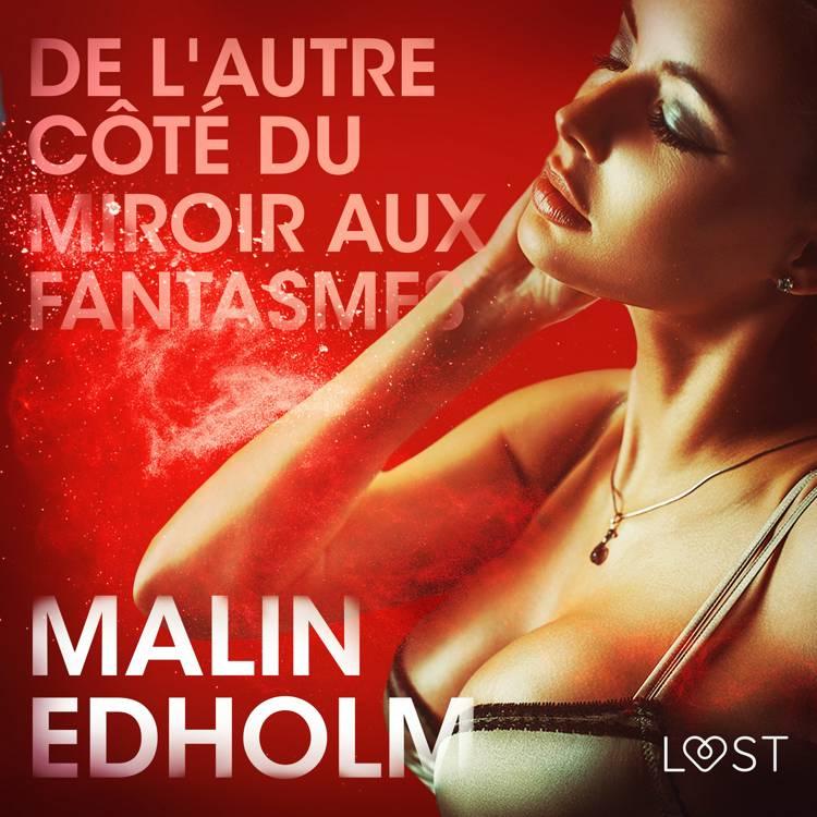 De l'autre côté du miroir aux fantasmes - Une nouvelle érotique af Malin Edholm