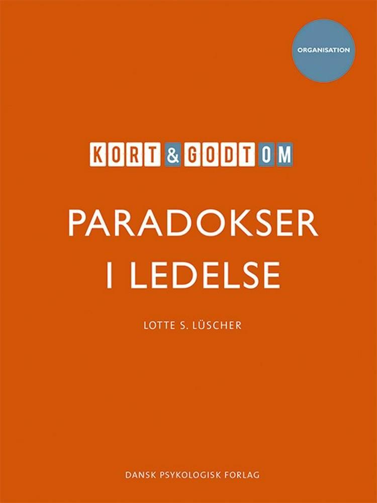 Kort & godt om PARADOKSER I LEDELSE af Lotte S. Lüscher