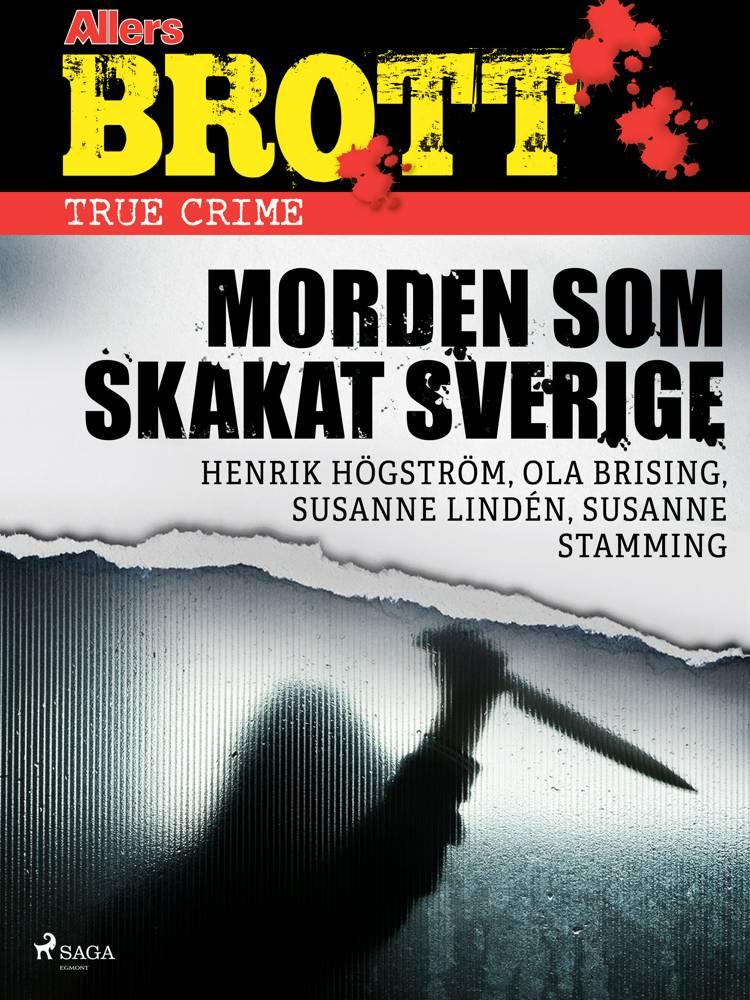 Morden som skakat Sverige af Henrik Högström, Susanne Stamming og Susanne Lindén m.fl.