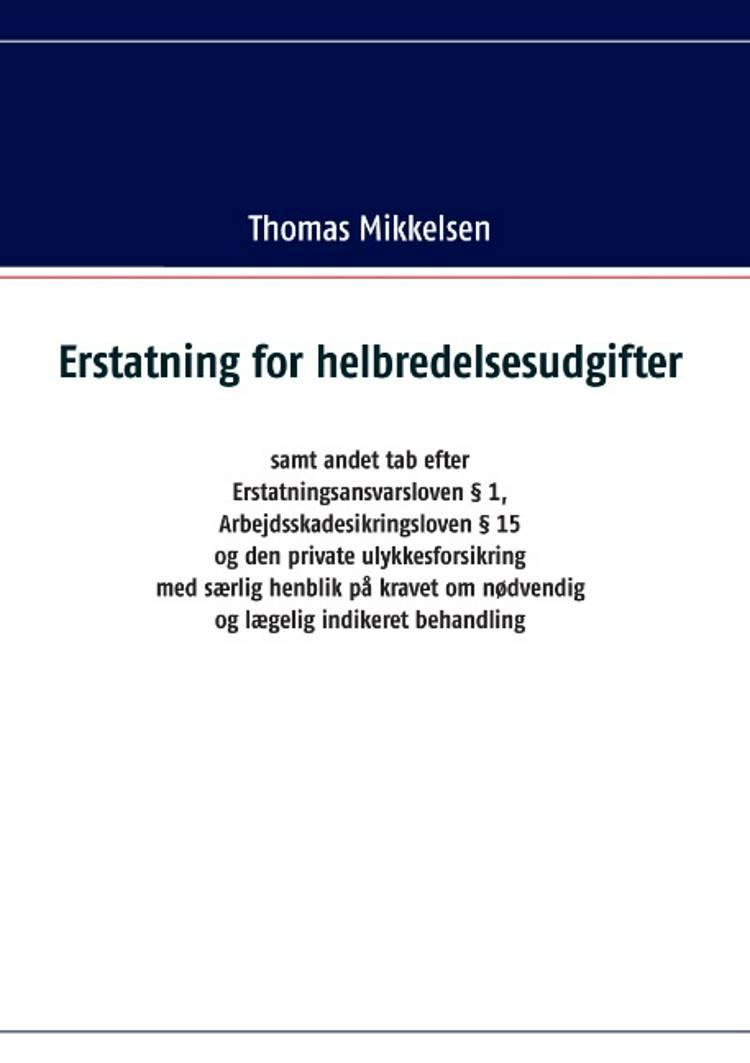 Erstatning for helbredelsesudgifter samt andet tab efter Erstatningsansvarsloven § 1, Arbejdsskadesikringsloven § 15 og den af Thomas Mikkelsen