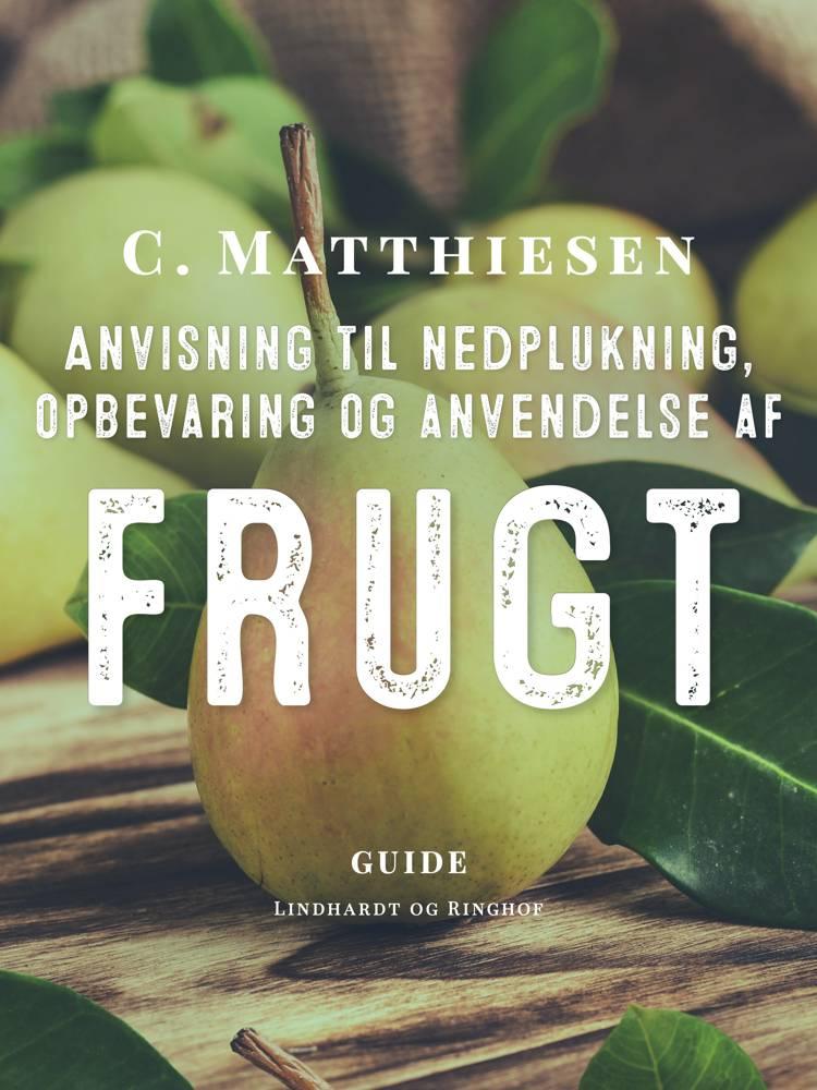 Anvisning til nedplukning, opbevaring og anvendelse af frugt af C. Matthiesen