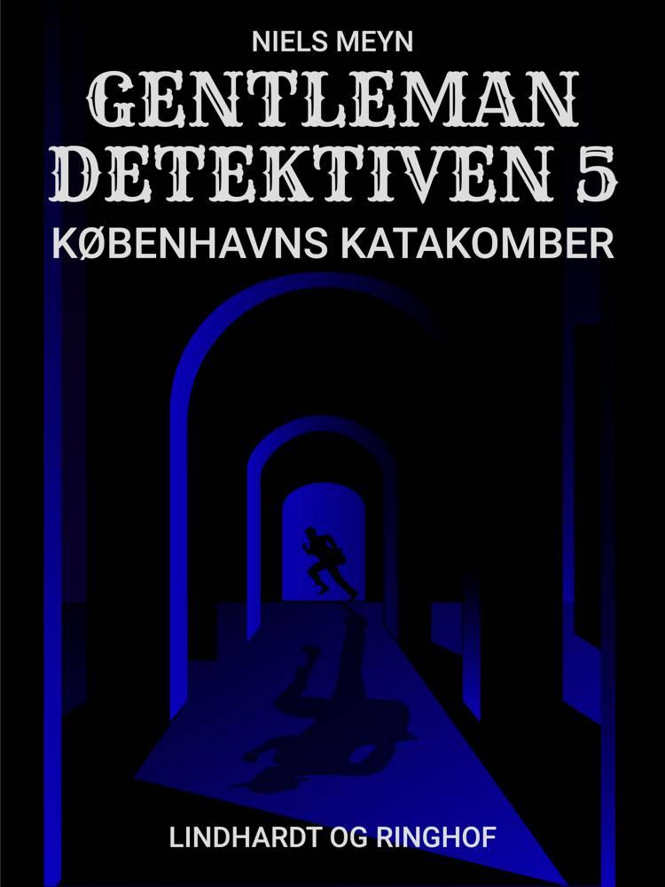 Gentlemandetektiven 5: Københavns katakomber af Niels Meyn