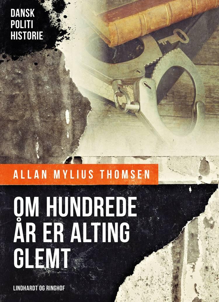 Om hundrede år er alting glemt af Allan Mylius Thomsen