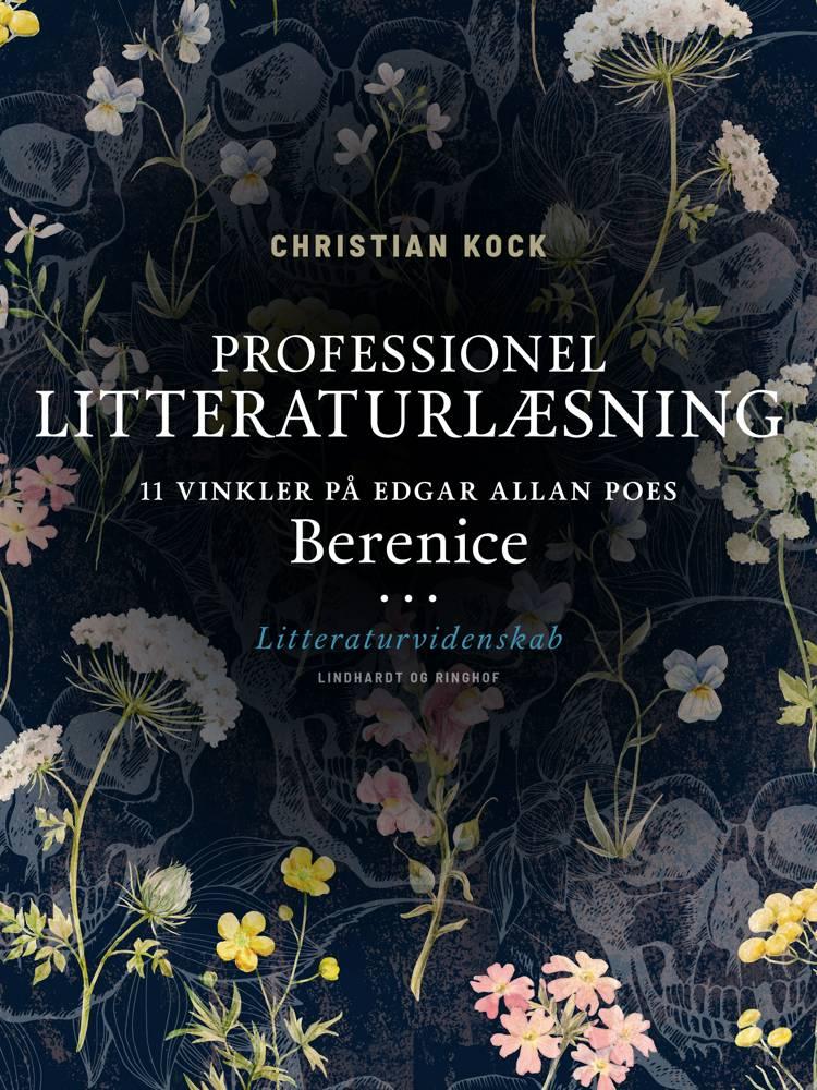 Professionel litteraturlæsning. 11 vinkler på Edgar Allan Poes Berenice af Christian Kock
