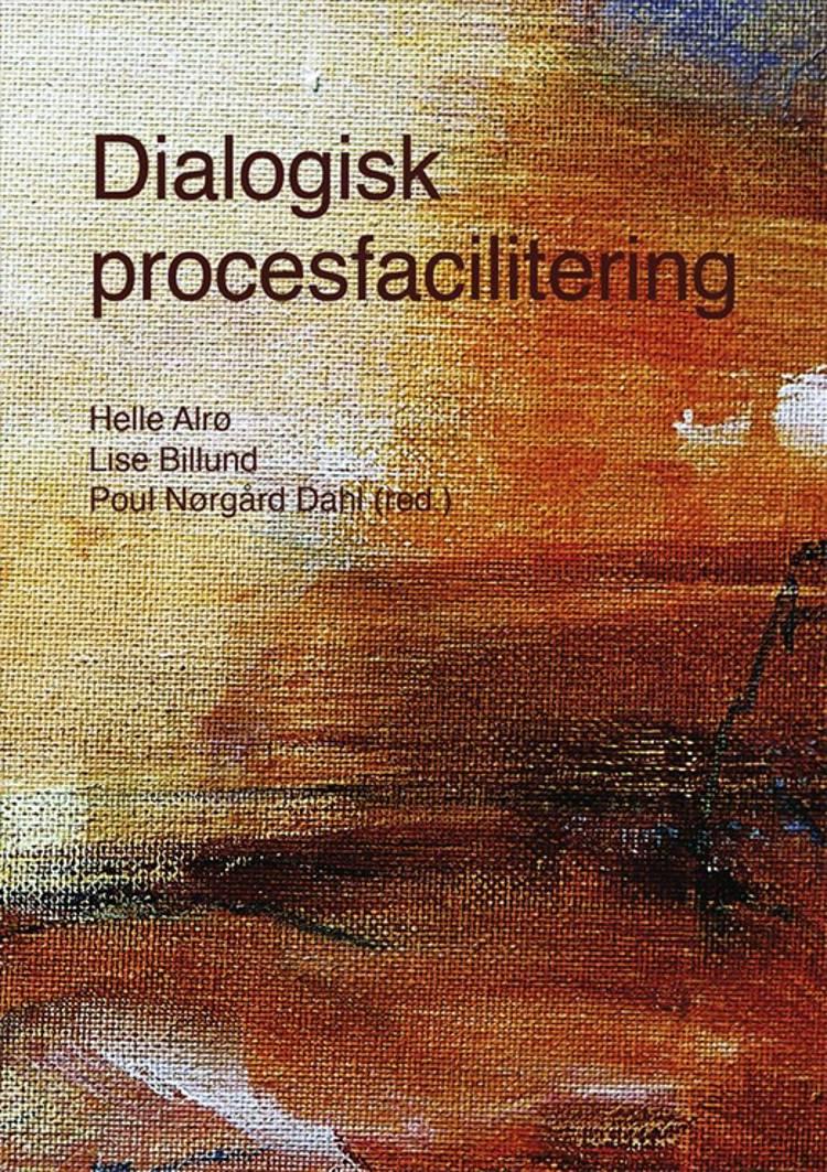 Dialogisk procesfacilitering af Poul Nørgård Dahl, Helle Alrø og Lise Billund