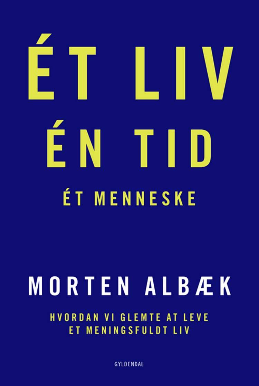 Ét liv Én tid Ét menneske af Morten Albæk