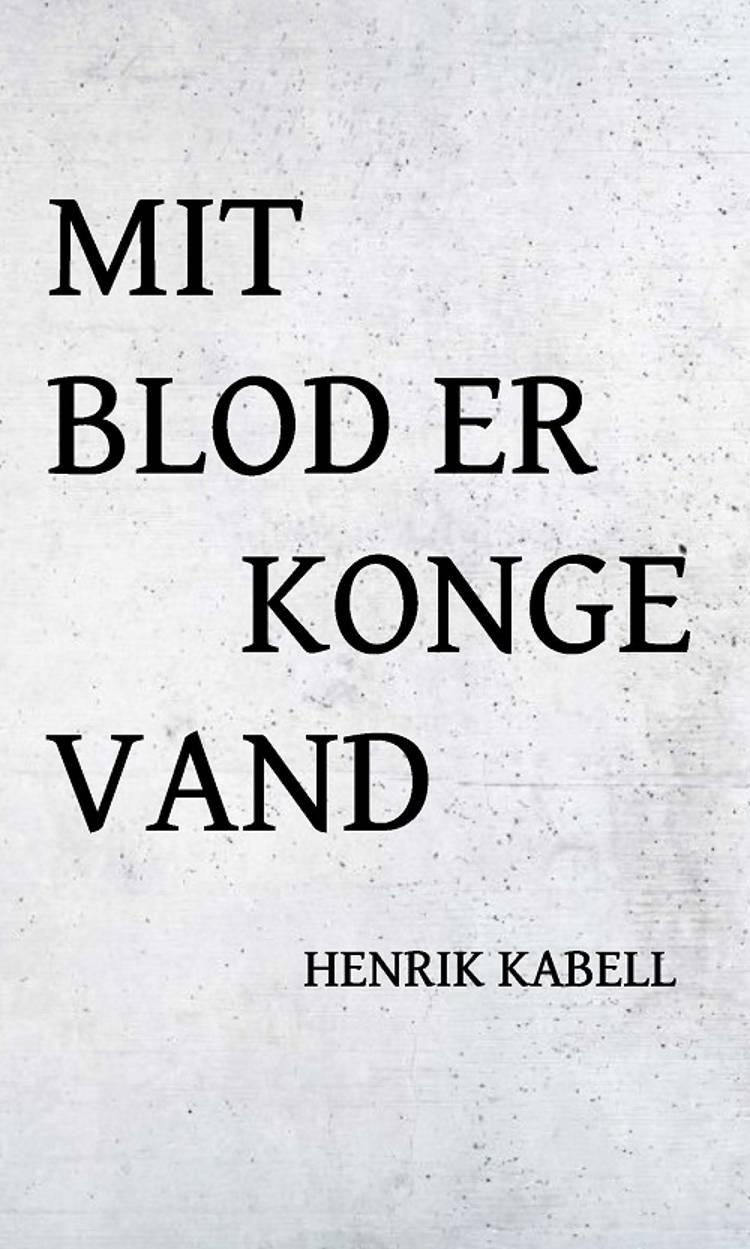 Mit blod er kongevand af Henrik Kabell